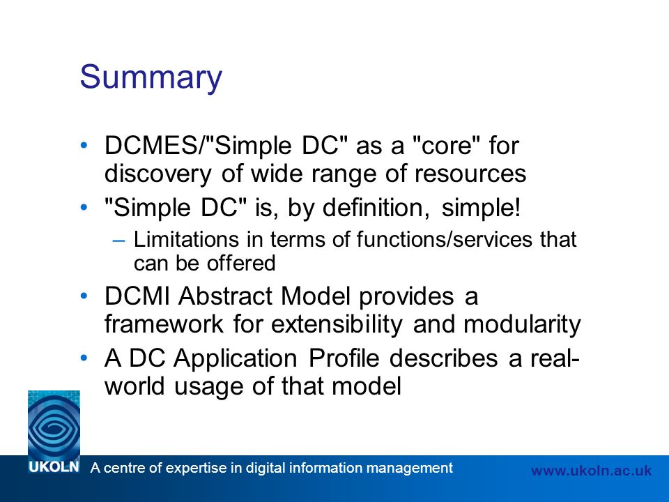 Summary DCMES/ Simple DC as a core for discovery of wide range of resources. Simple DC is, by definition, simple!