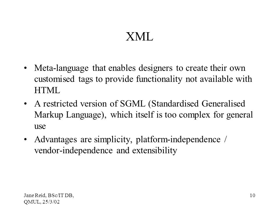 XML Meta-language that enables designers to create their own customised tags to provide functionality not available with HTML.