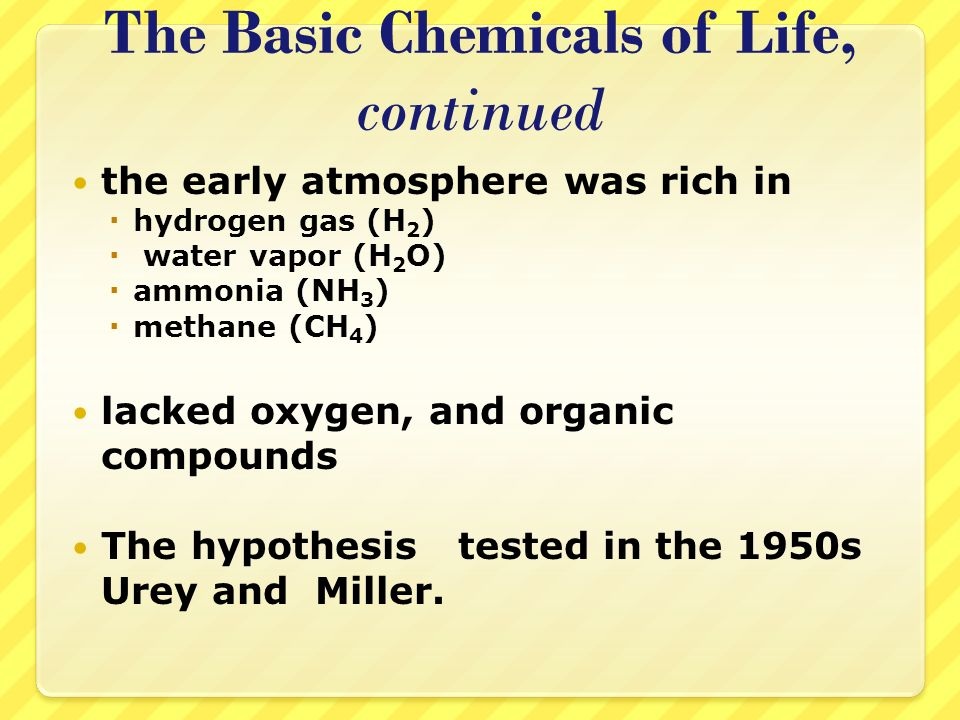 The Basic Chemicals of Life, continued