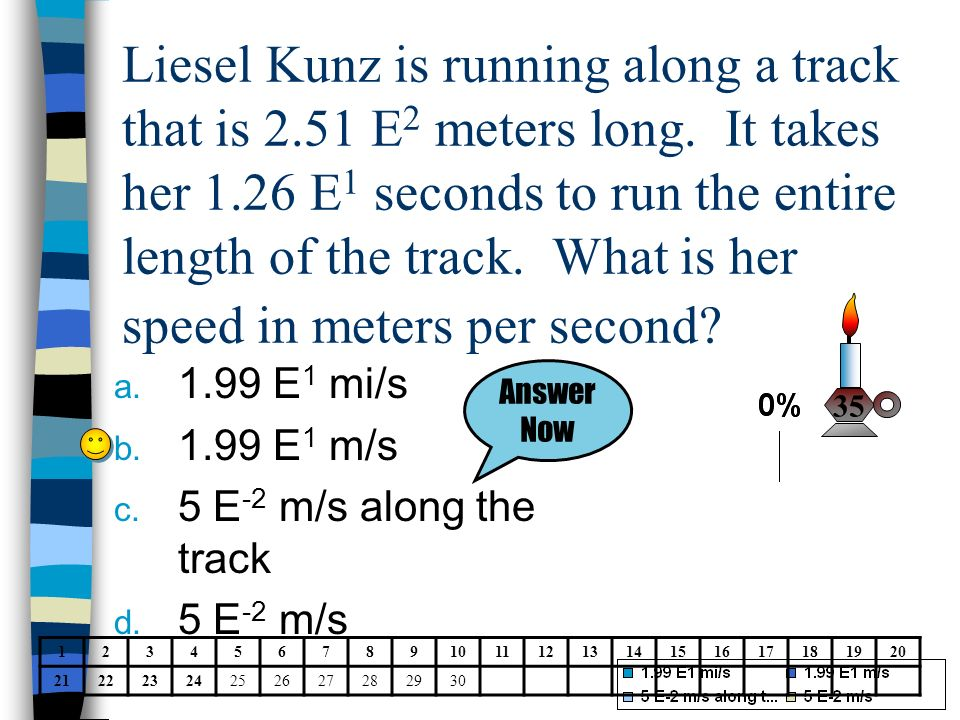 Liesel Kunz is running along a track that is 2. 51 E2 meters long