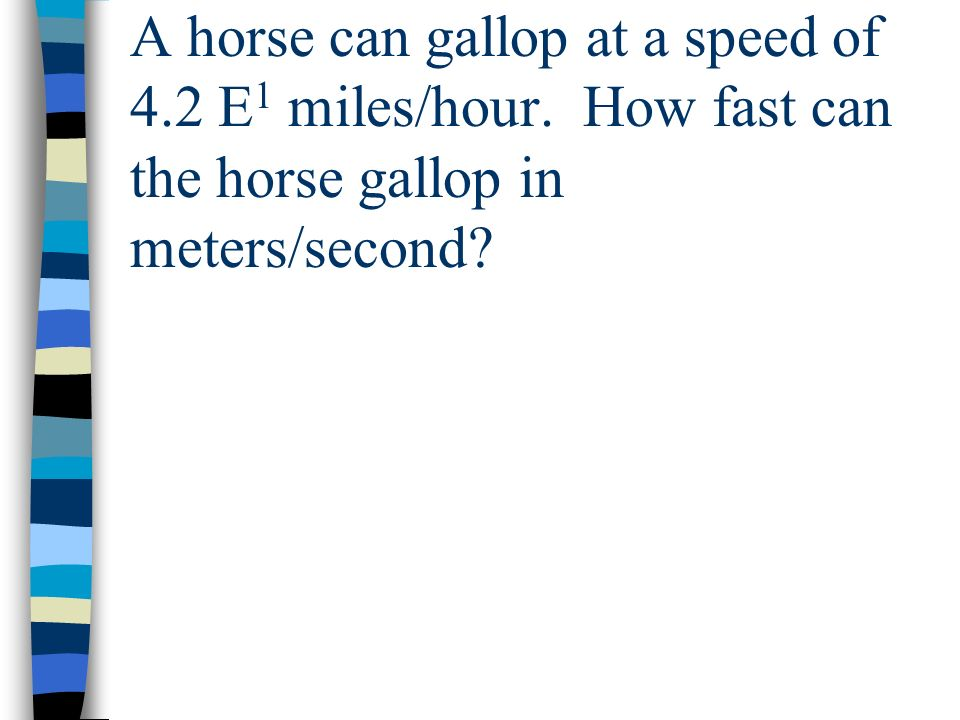 A horse can gallop at a speed of 4. 2 E1 miles/hour