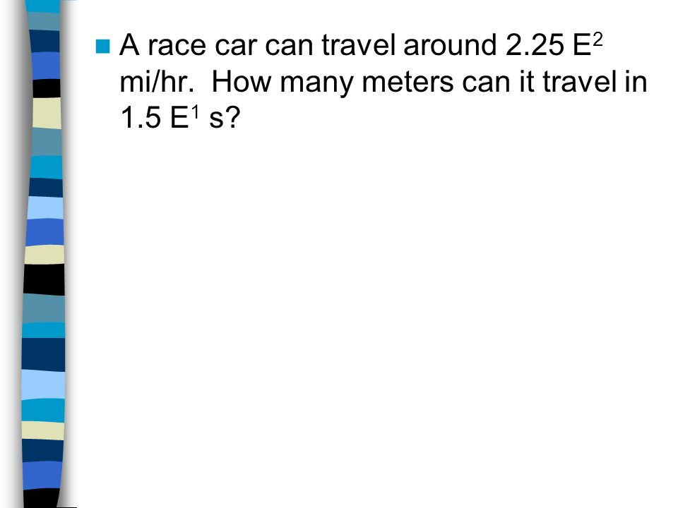 A race car can travel around 2. 25 E2 mi/hr