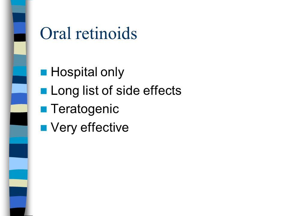 Oral retinoids Hospital only Long list of side effects Teratogenic
