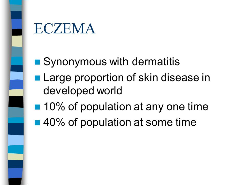 ECZEMA Synonymous with dermatitis