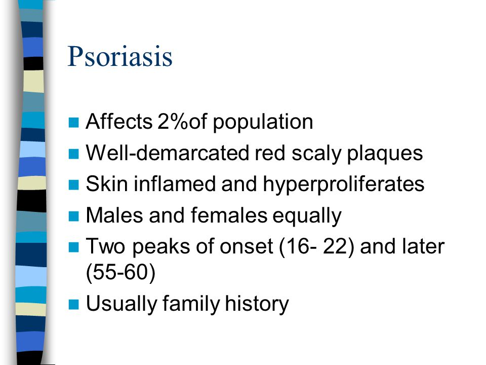 Psoriasis Affects 2%of population Well-demarcated red scaly plaques