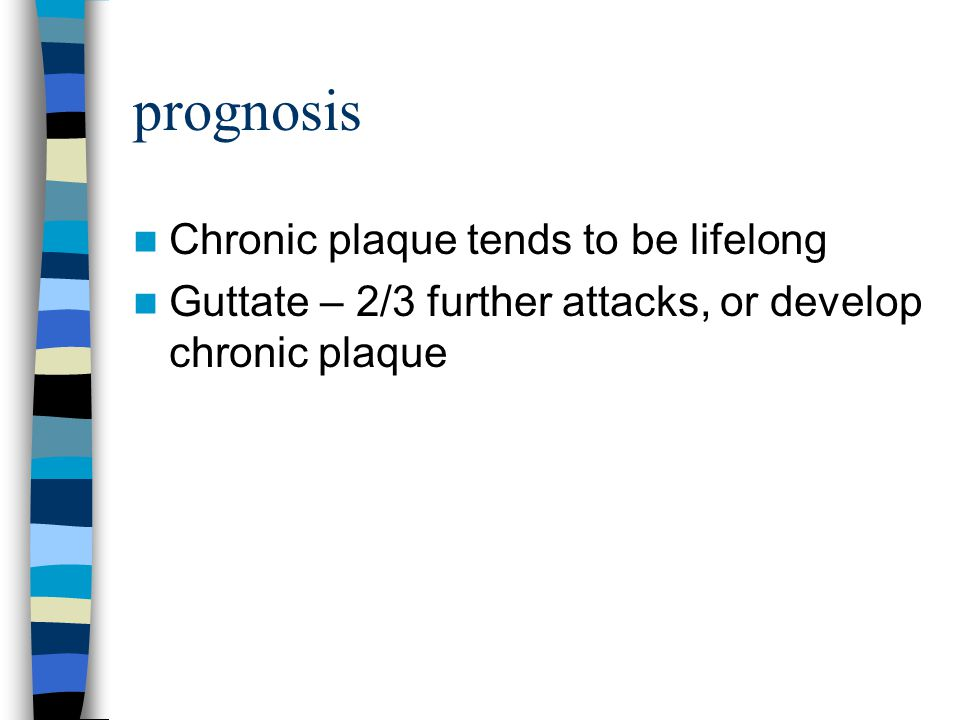 prognosis Chronic plaque tends to be lifelong