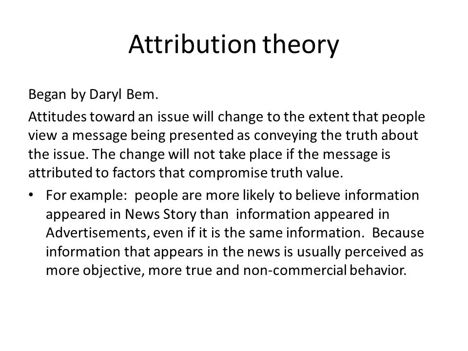 Attribution theory Began by Daryl Bem.