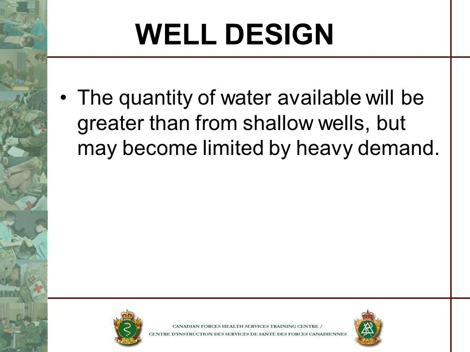WELL DESIGN The quantity of water available will be greater than from shallow wells, but may become limited by heavy demand.