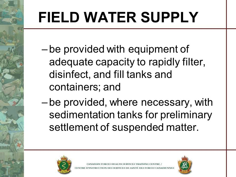 FIELD WATER SUPPLY be provided with equipment of adequate capacity to rapidly filter, disinfect, and fill tanks and containers; and.