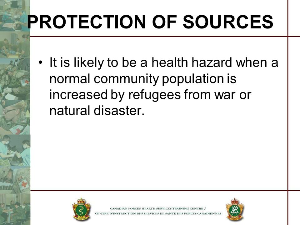 PROTECTION OF SOURCES It is likely to be a health hazard when a normal community population is increased by refugees from war or natural disaster.