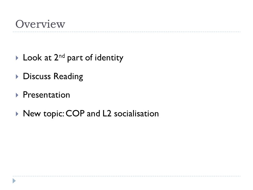 Overview Look at 2nd part of identity Discuss Reading Presentation