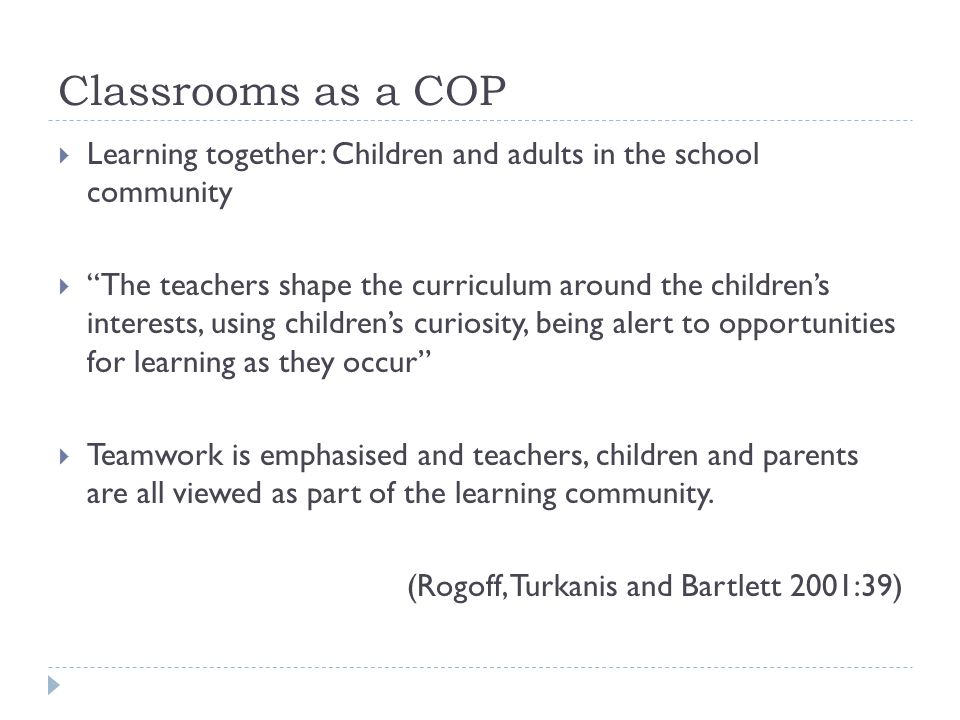 Classrooms as a COP Learning together: Children and adults in the school community.