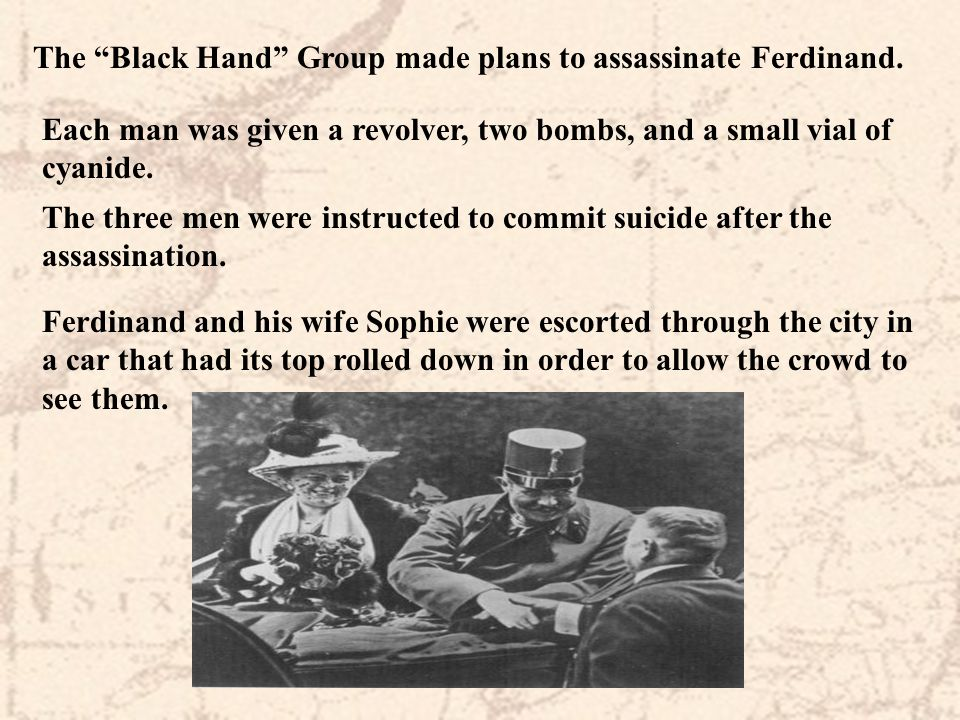 The Black Hand Group made plans to assassinate Ferdinand.