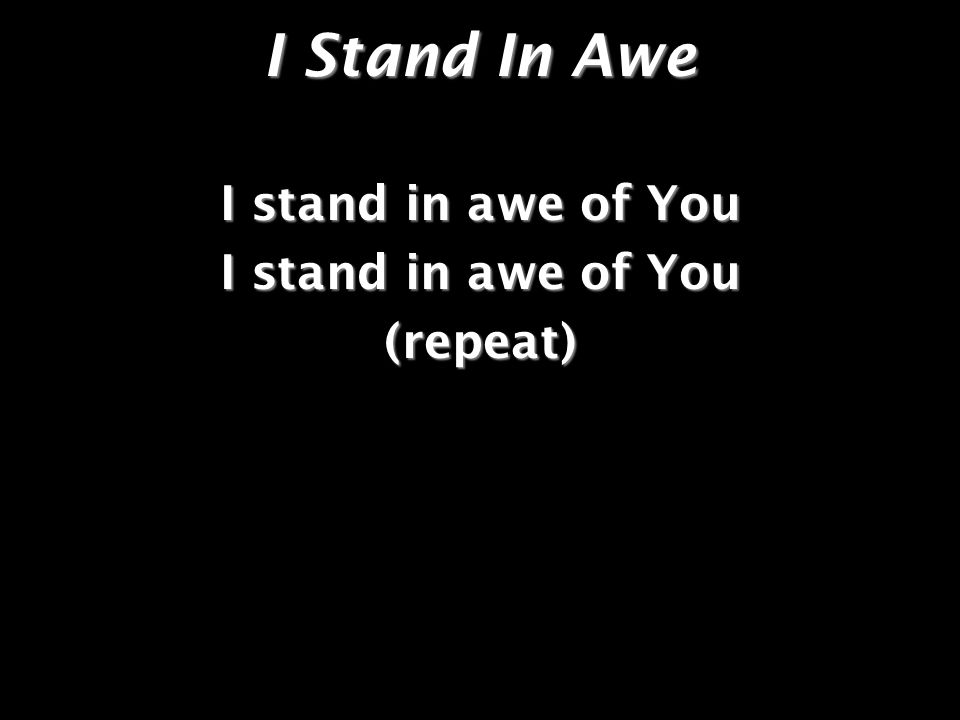I stand in awe of You (repeat)