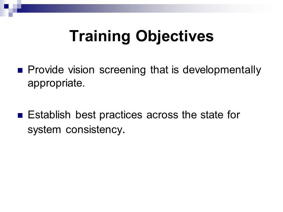 Training Objectives Provide vision screening that is developmentally appropriate.