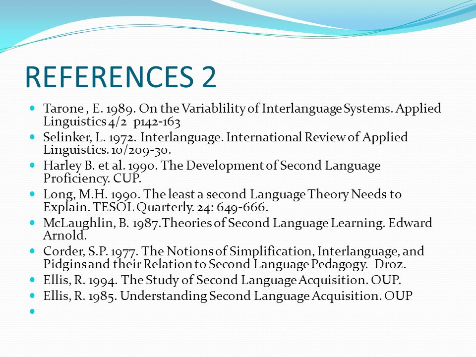 REFERENCES 2 Tarone , E. 1989. On the Variablility of Interlanguage Systems. Applied Linguistics 4/2 p142-163.