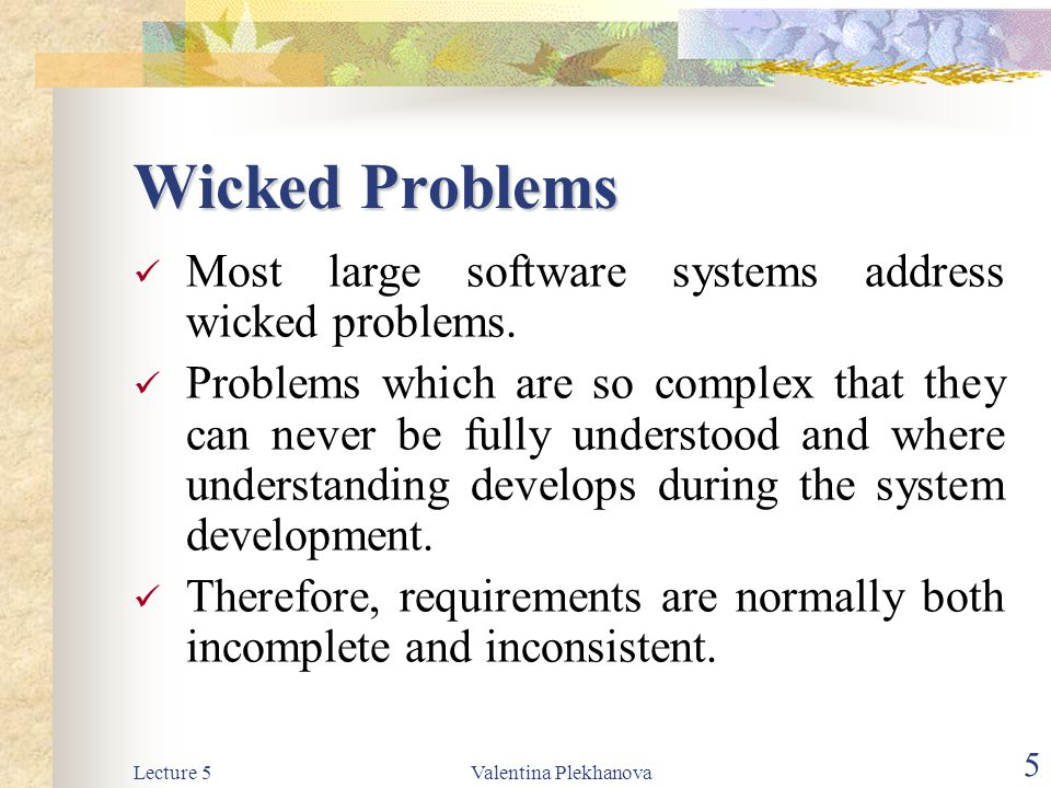 Wicked Problems Most large software systems address wicked problems.