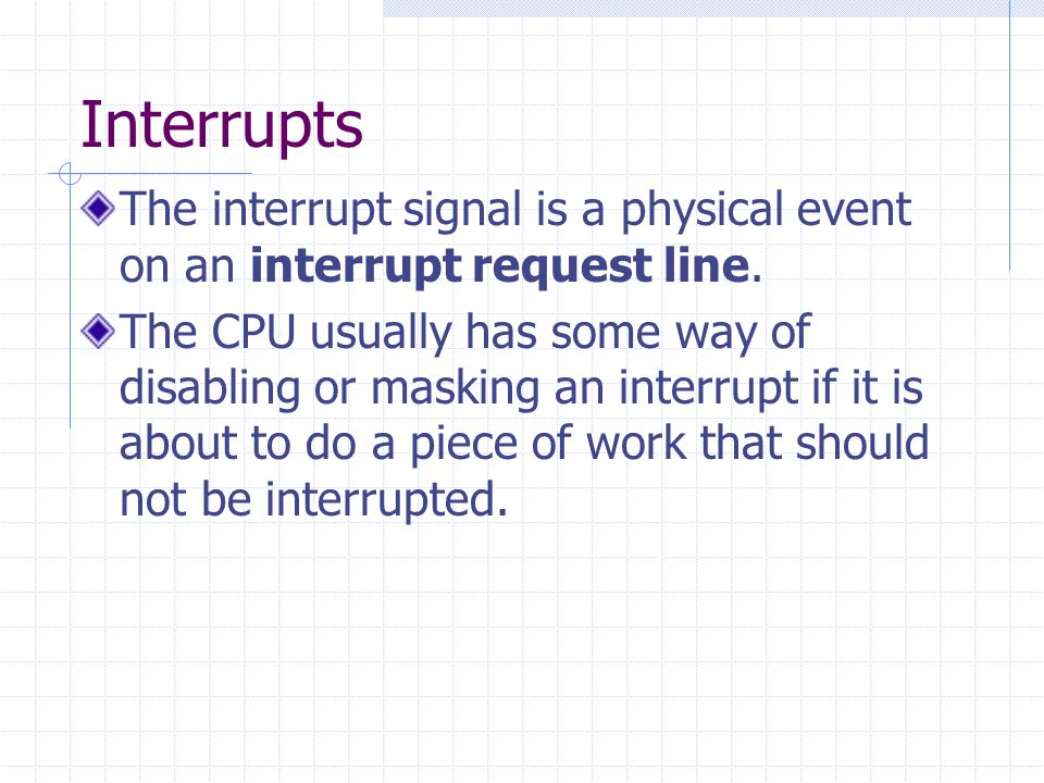 Interrupts The interrupt signal is a physical event on an interrupt request line.