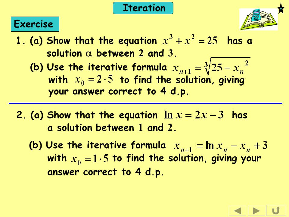 Exercise 1. (a) Show that the equation has a solution a between 2 and 3. (b) Use the iterative formula.
