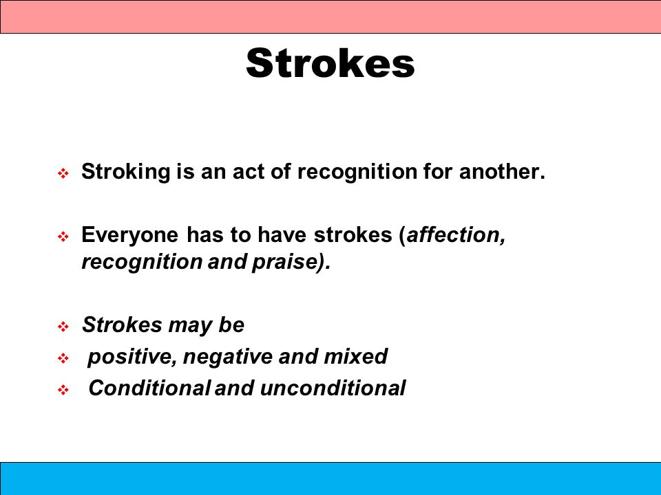 Strokes Stroking is an act of recognition for another.