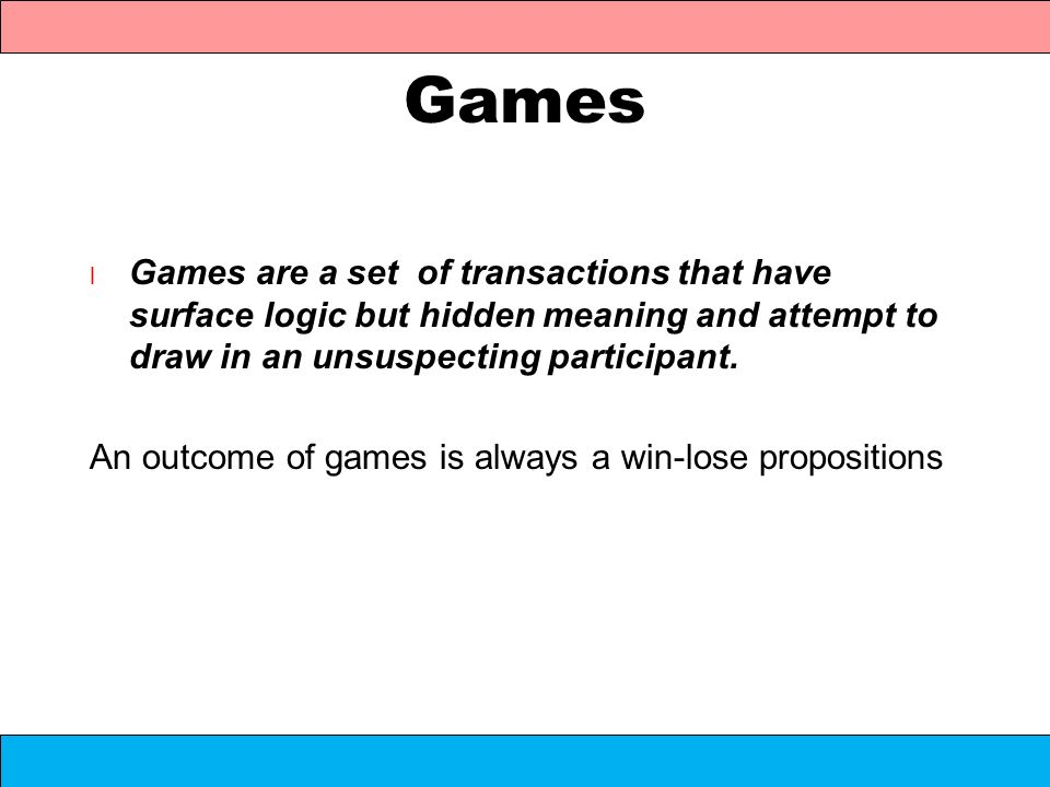Games Games are a set of transactions that have surface logic but hidden meaning and attempt to draw in an unsuspecting participant.