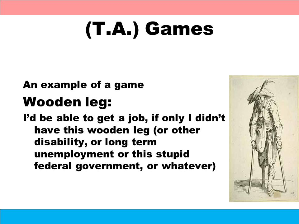 (T.A.) Games Wooden leg: An example of a game
