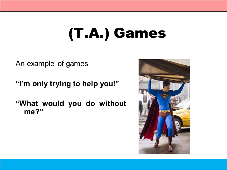 (T.A.) Games An example of games I'm only trying to help you!