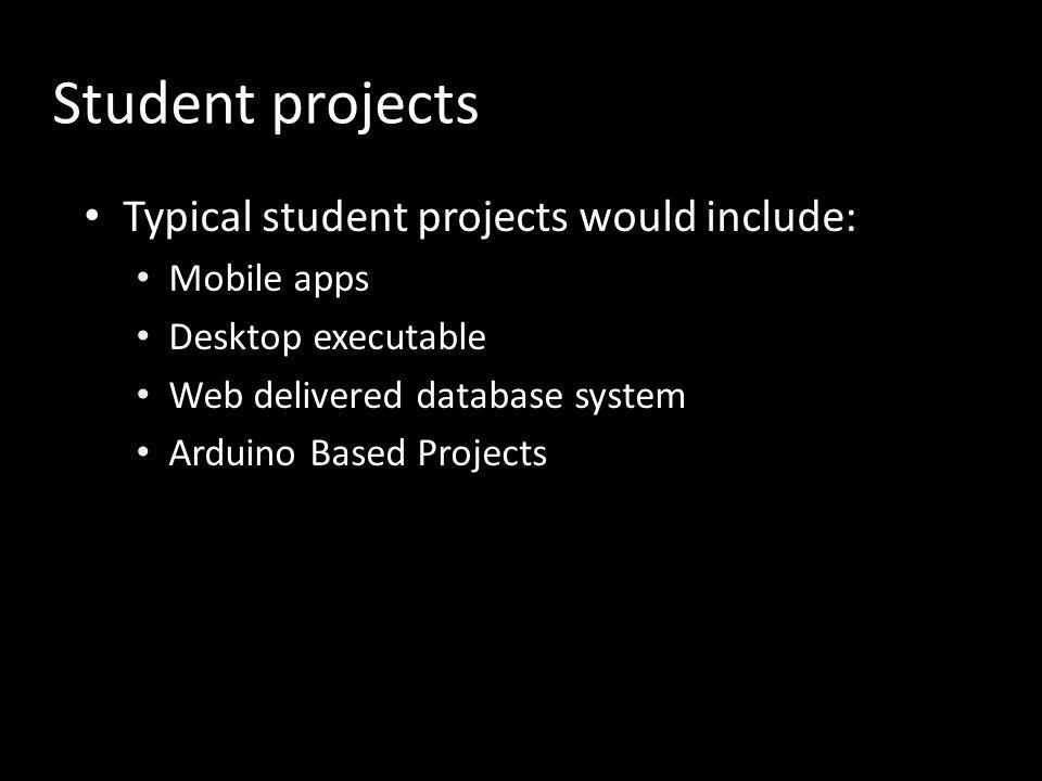 Student projects Typical student projects would include: Mobile apps
