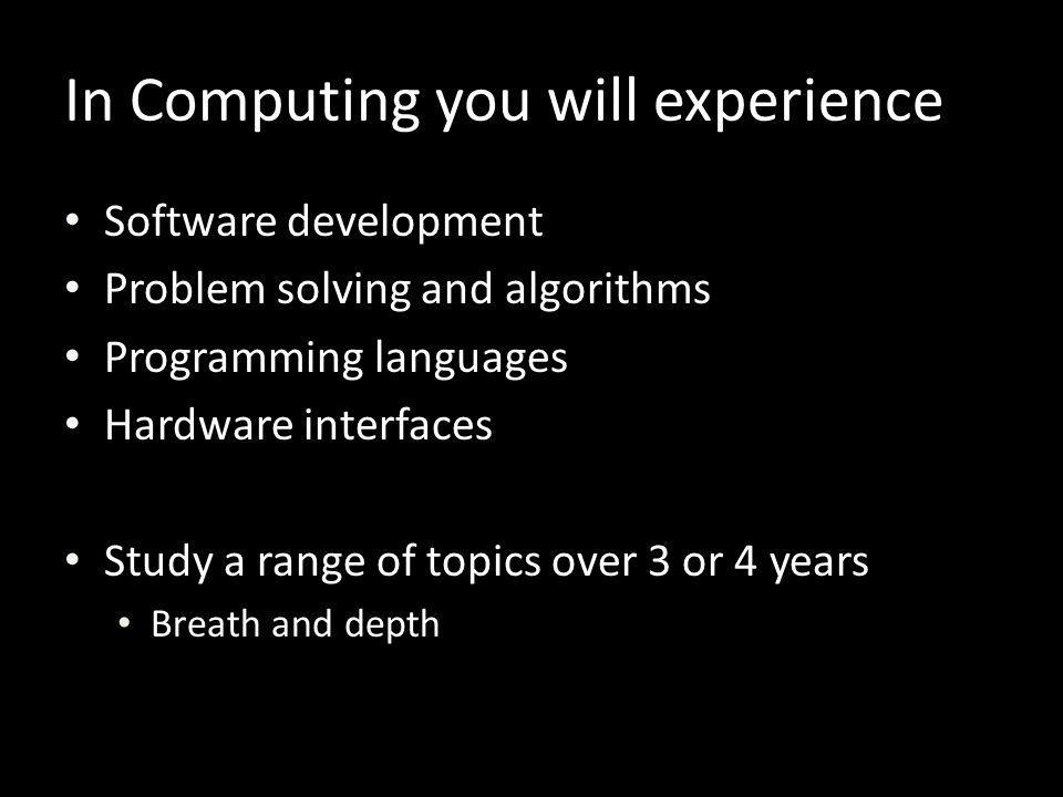 In Computing you will experience