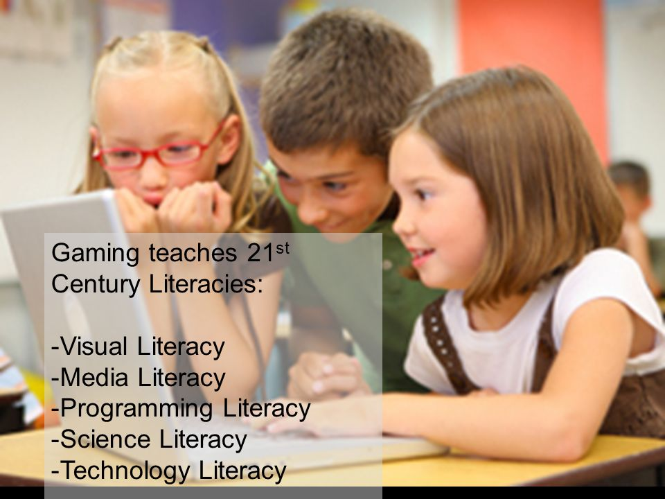 Gaming teaches 21st Century Literacies: