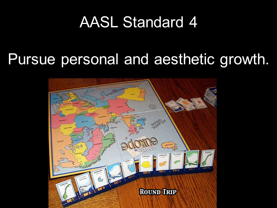 AASL Standard 4 Pursue personal and aesthetic growth.