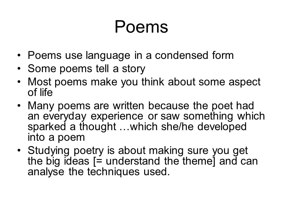 Poems Poems use language in a condensed form Some poems tell a story