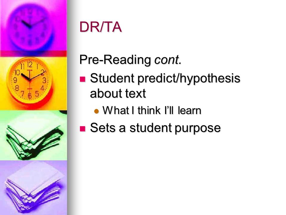 DR/TA Pre-Reading cont. Student predict/hypothesis about text