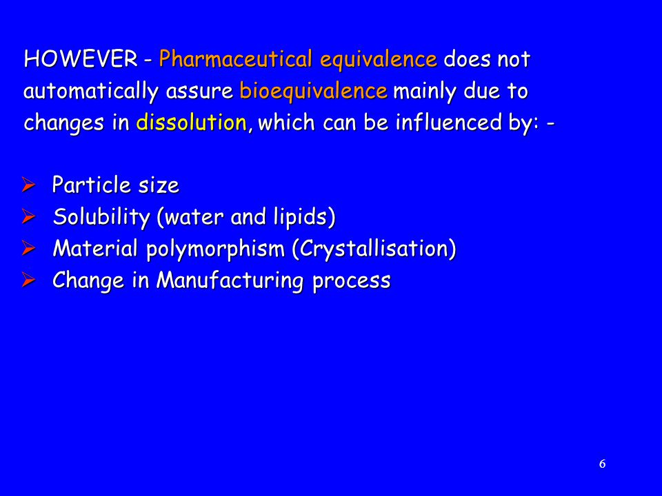 HOWEVER - Pharmaceutical equivalence does not automatically assure bioequivalence mainly due to changes in dissolution, which can be influenced by: -