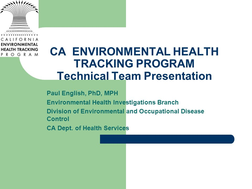 CA ENVIRONMENTAL HEALTH TRACKING PROGRAM Technical Team Presentation