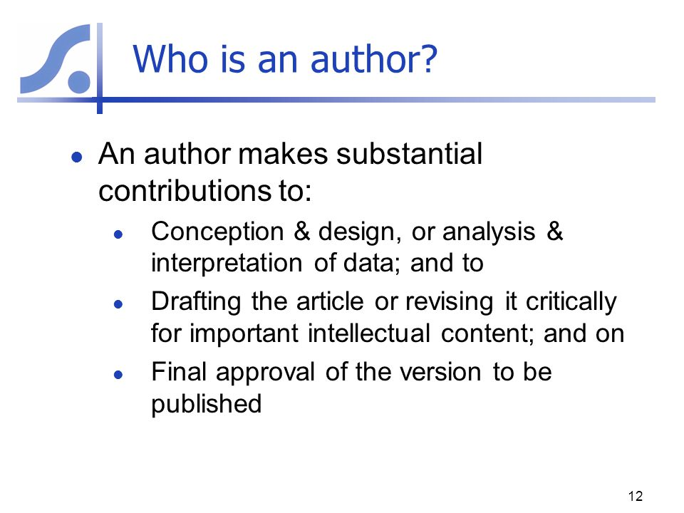 Who is an author An author makes substantial contributions to: