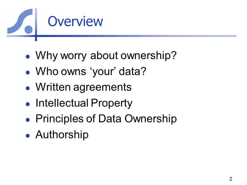 Overview Why worry about ownership Who owns 'your' data
