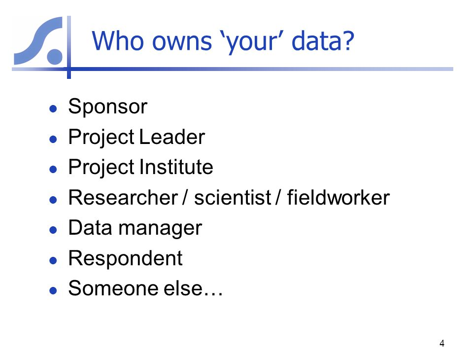Who owns 'your' data Sponsor Project Leader Project Institute