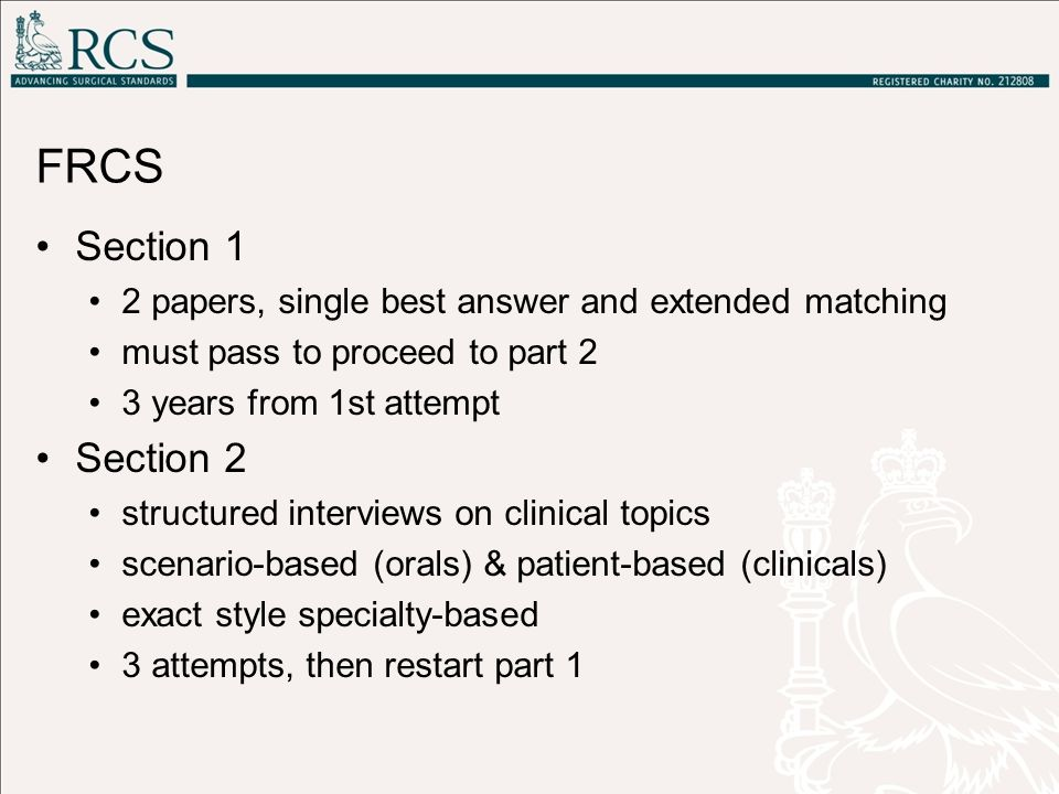 FRCS Section 1. 2 papers, single best answer and extended matching. must pass to proceed to part 2.