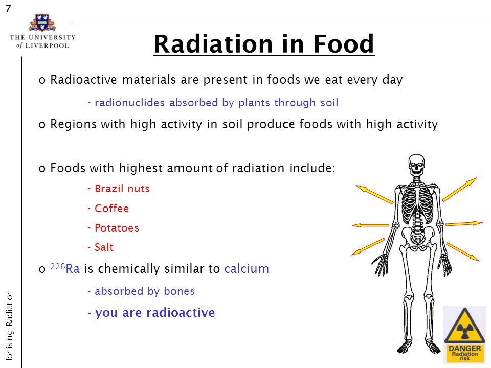 7 Radiation in Food. Radioactive materials are present in foods we eat every day. - radionuclides absorbed by plants through soil.