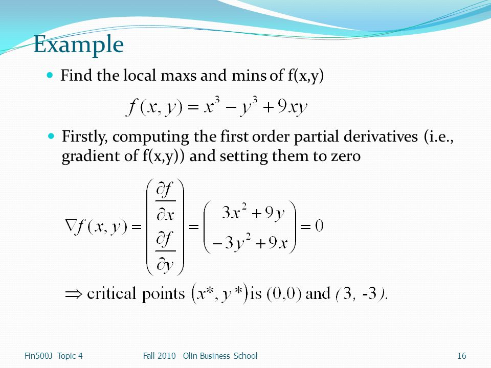 Example Find the local maxs and mins of f(x,y)