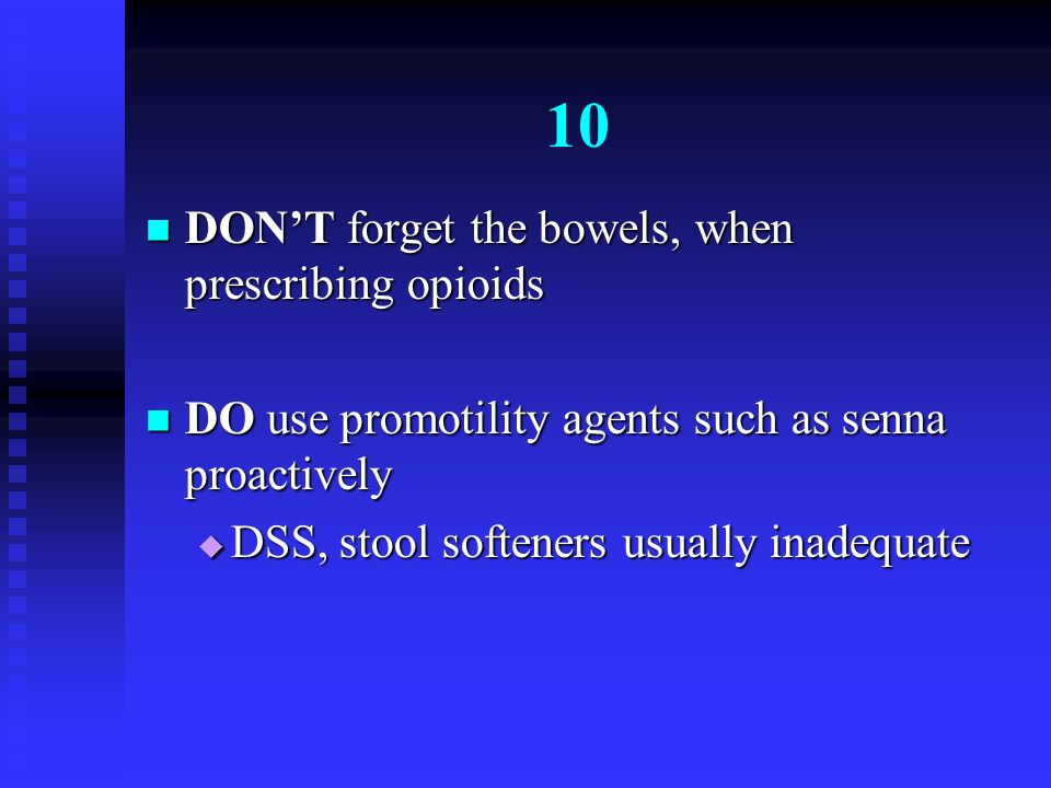 10 DON'T forget the bowels, when prescribing opioids