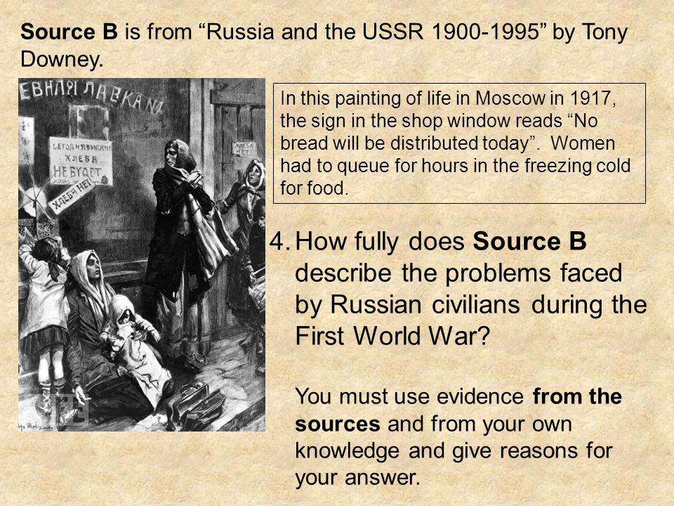 Source B is from Russia and the USSR 1900-1995 by Tony Downey.