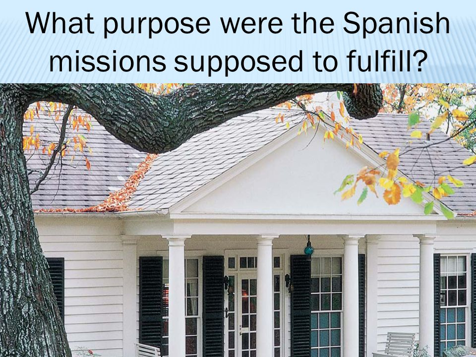 What purpose were the Spanish missions supposed to fulfill