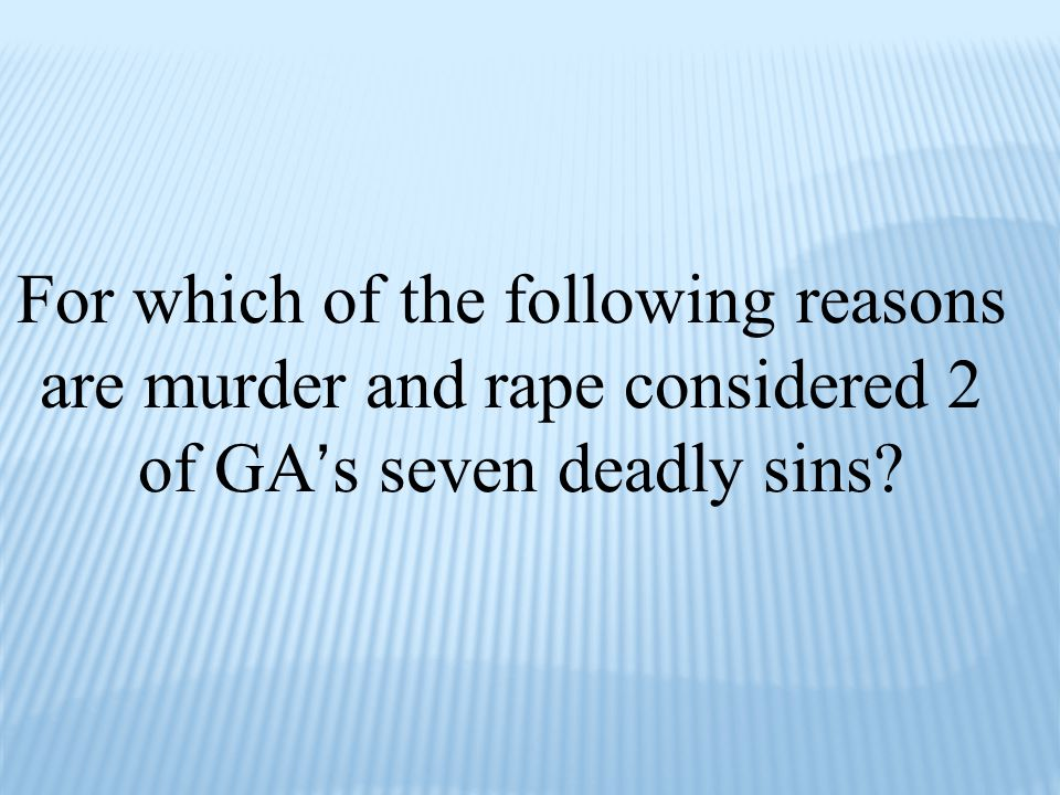 For which of the following reasons are murder and rape considered 2