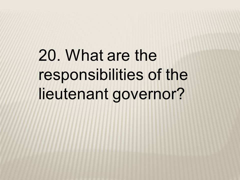 20. What are the responsibilities of the lieutenant governor