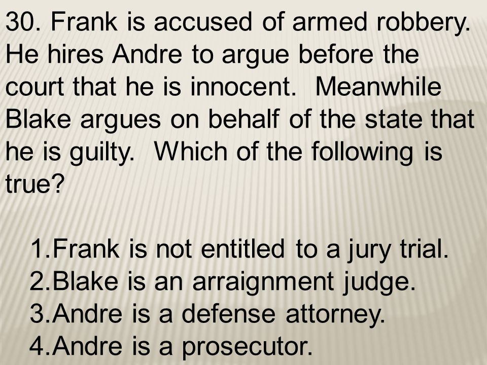30. Frank is accused of armed robbery