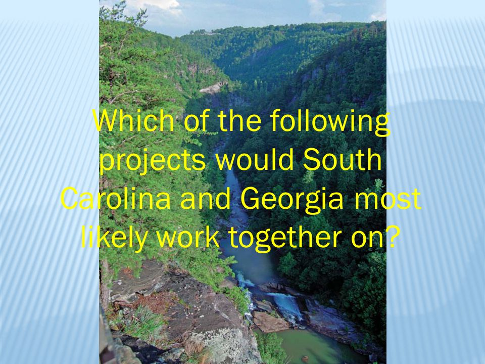 Which of the following projects would South Carolina and Georgia most likely work together on