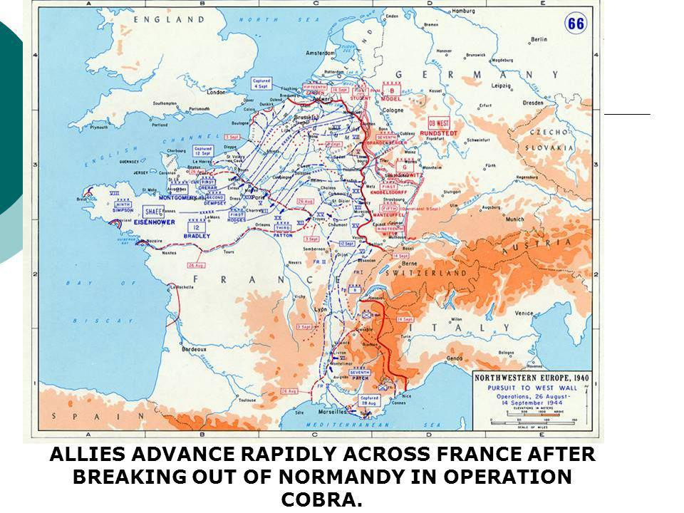 ALLIES ADVANCE RAPIDLY ACROSS FRANCE AFTER BREAKING OUT OF NORMANDY IN OPERATION COBRA.