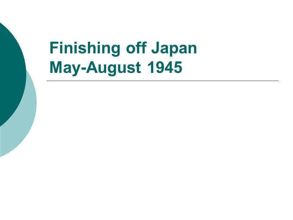 Finishing off Japan May-August 1945